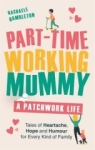 , Part-Time Working Mummy: A Patchwork Life