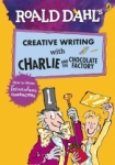 , Roald Dahl's Creative Writing with Charlie and the Chocolate Factory: How to Write Tremendous Charac