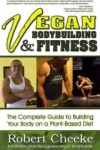 , Vegan Bodybuilding & Fitness: The Complete Guide to Building Your Body on a Plant-Based Diet